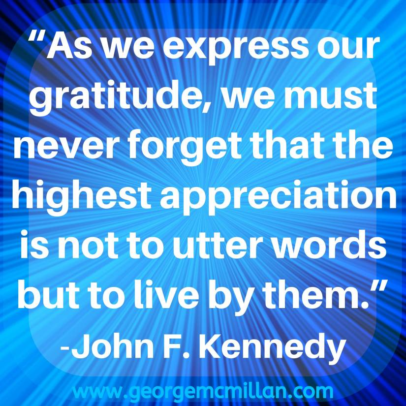 "A blue blog post image quote that says ""As we express our gratitude, we must never forget that the highest appreciation is not to utter words but to live by them."" -John F. Kennedy"
