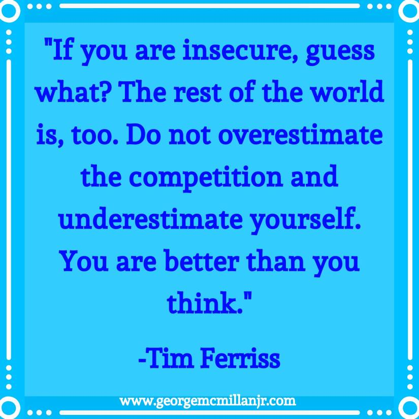 "A blue quote image by Tim Ferris that says ""Do not overestimate the competition and underestimate yourself. You are better than you think."""