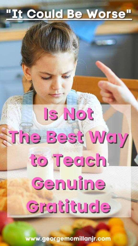 """A pinterest pin image for a blog post of a little girl at a kitchen table getting scolded by her parents with text that says, """"It Could Be Worse"""" Is Not The Best Way to Teach Genuine Gratitude."""