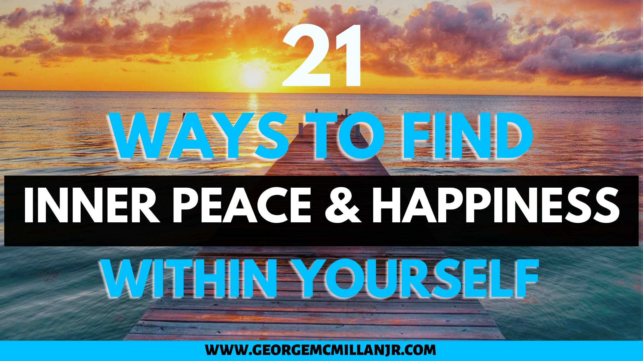A blog featured image of a beautiful sunset over the water, with a title that say, 21 Ways to Find Inner Peace and Happiness Within Yourself.