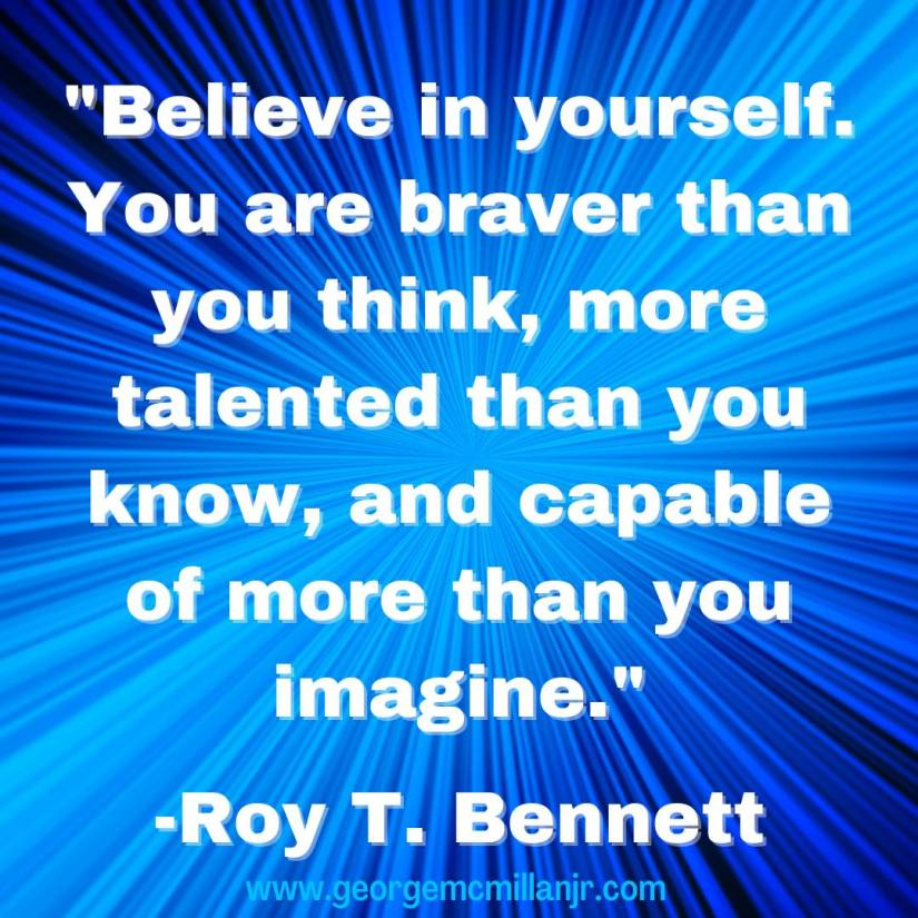 """A picture quote with a blue sunburst background that says, """"Believe in yourself. You are braver than you think, more talented than you know, and capable of more than you imagine."""" -Roy T. Bennett"""