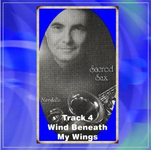 Sacred Sax 4 Wind Beneath My Wings