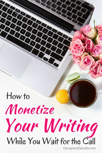 Are you wondering how to make money writing while you wait for The Call? Here are some tips on monetizing your writing to get you started.