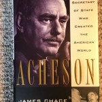 Acheson The Secretary of State Who Created the American World Front Cover