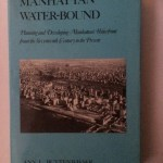 Manhattan Water-Bound: Planning and Developing Manhattan's Waterfront from the Seventeenth Century to the Present
