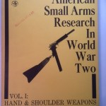 American Small Arms Research in World War Two . Vol. I Hand & Shoulder Weapons, Helmets & Body Armor