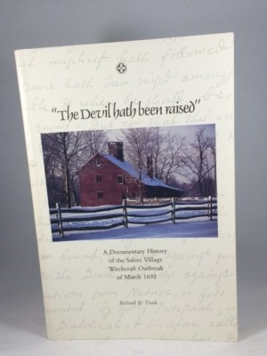 The Devil Hath Been Raised: A Documentary History of the Salem Village Witchcraft Outbreak of March 1692