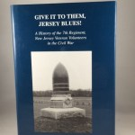 Give It to Them, Jersey Blues!: A History of the 7th Regiment, New Jersey Volunteers in the Civil War
