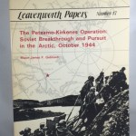 Leavenworth Papers Number 17: The Petsamo-Kirkenes Operation: Soviet Breakthrough and Pursuit in the Arctic, October 1944