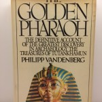 The Golden Pharaoh The Definitive Account of the Greatest Discovery in Archaeology , the Treasures of Tutankhamun