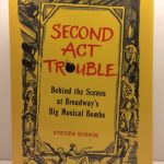 Second Act Trouble: Behind the Scenes at Broadway's Big Musical Bombs