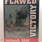 Flawed Victory: Jutland, 1916