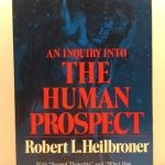 An Inquiry into the Human Prospect: With Second Thoughts and what Has Posterity Ever Done for Me?
