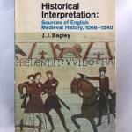 Historical Interpretation: Sources of English Medieval History, 1066-1540 (A Pelican Original)