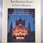 The Renewed Heart of Saint Meinrad: The Art & Architecture of the Archabbey Church of Our Lady of Einsiedeln