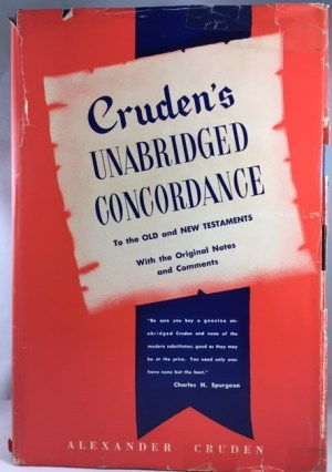 Cruden's Unabridged Concordance to the Old and New Testaments and the Apocrypha - With the Original Notes and Comments