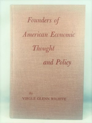Founders of American Economic Thought and Policy