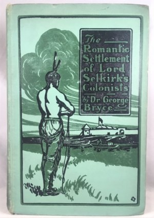 The Romantic Settlement of Lord Selkirk's Colonists (The Pioneers of Manitoba)
