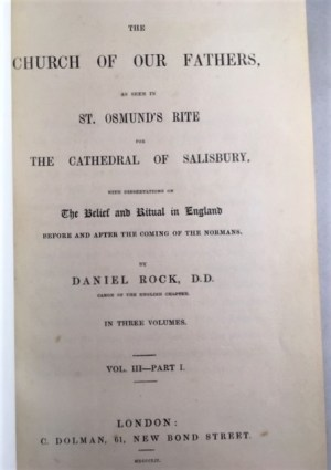 The Church of Our Fathers as Seen in St Osmund's Rite for the Cathedral of Salisbury with Dissertations on The Belief and Ritual in England Before and After the Coming of the Normans Vol. III, Pt. 1