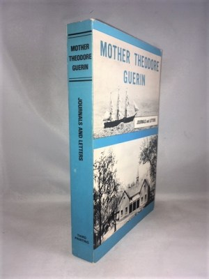 Journals and Letters of Mother Theodore Guerin: Foundress of the Sisters of Providence of Saint Mary-of-the-Woods Indiana