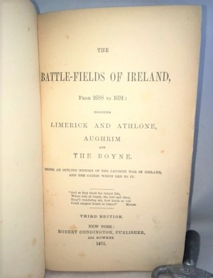 The Battle-Fields of Ireland, From 1688 to 1691: including Limerick and Athlone, Aughrim and The Boyne. Being an outline History of the Jacobite War in Ireland, and the Causes which led to it.