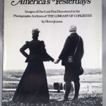 America's Yesterdays: Images of our lost past discovered in the photographic archives of the Library of Congress