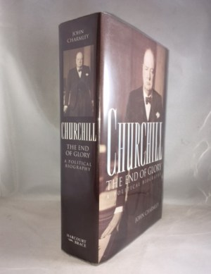 Churchill: The End of Glory : A Political Biography
