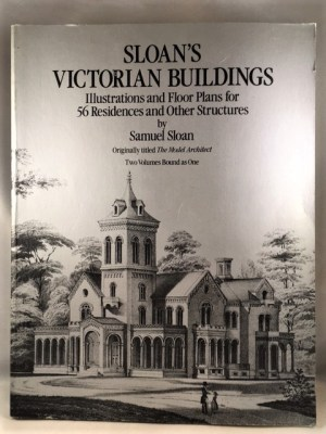 Sloan's Victorian Buildings : Illustrations and Floor Plans for 56 Residences and Other Structures