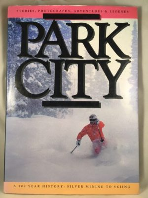 Park City. A 100 Year History: Silver Mining to Skiing.