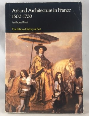Art and Architecture in France, 1500-1700 (Hist of Art
