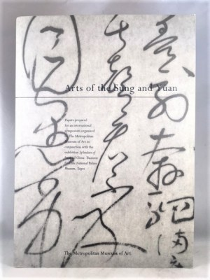Arts of the Sung and Yuan: Papers Prepared for an International Symposium Organized by the Metropolitan Museum of Art in Conjunction With the Exhibition Splendors of Imperial China