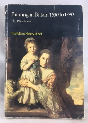 Painting in Britain: 1530-1790 (Hist of Art)