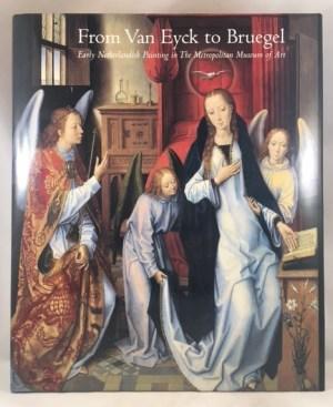 From Van Eyck to Bruegel: Early Netherlandish Paintings in the Metropolitan Museum of Art