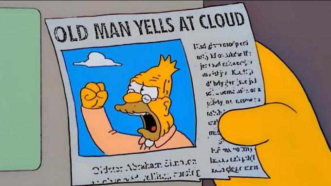 """A newspaper with a photo of Abe Simpson shaking his fist at the sky with the headline """"Old Man Yells at Cloud"""""""