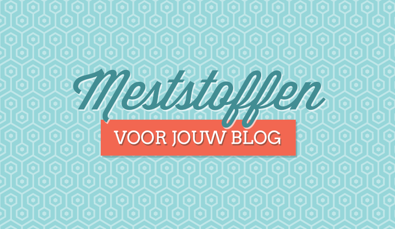 Meststoffen voor jouw blog