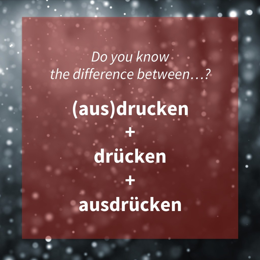 Image asking whether you know the difference between the German words '(aus)drucken', 'drücken' and 'ausdrücken' - common mistakes.