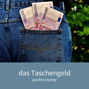 "Image showing money sticking out of a pocket and the caption ""das Taschengeld - pocket money"""