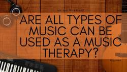 Are All Types of Music Can Be Used As a Music Therapy?