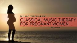 Classical Music Therapy for Pregnant Women