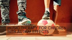 Music Therapy for Children with Autism Effects