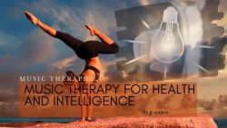 Music Therapy for Health and Intelligence