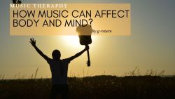 How Music Can Affect Body And Mind?
