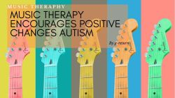 Music Therapy Encourages Positive Changes Autism
