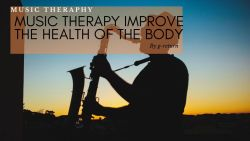 Music Therapy Improve The Health of The Body