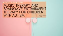 Music Therapy and Brainwave Entrainment Therapy for Children With Autism