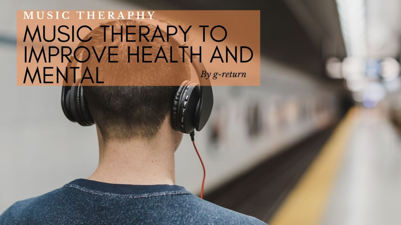 Music-Therapy-to-Improve-Health-and-Mental