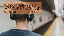 Music Therapy to Improve Health and Mental