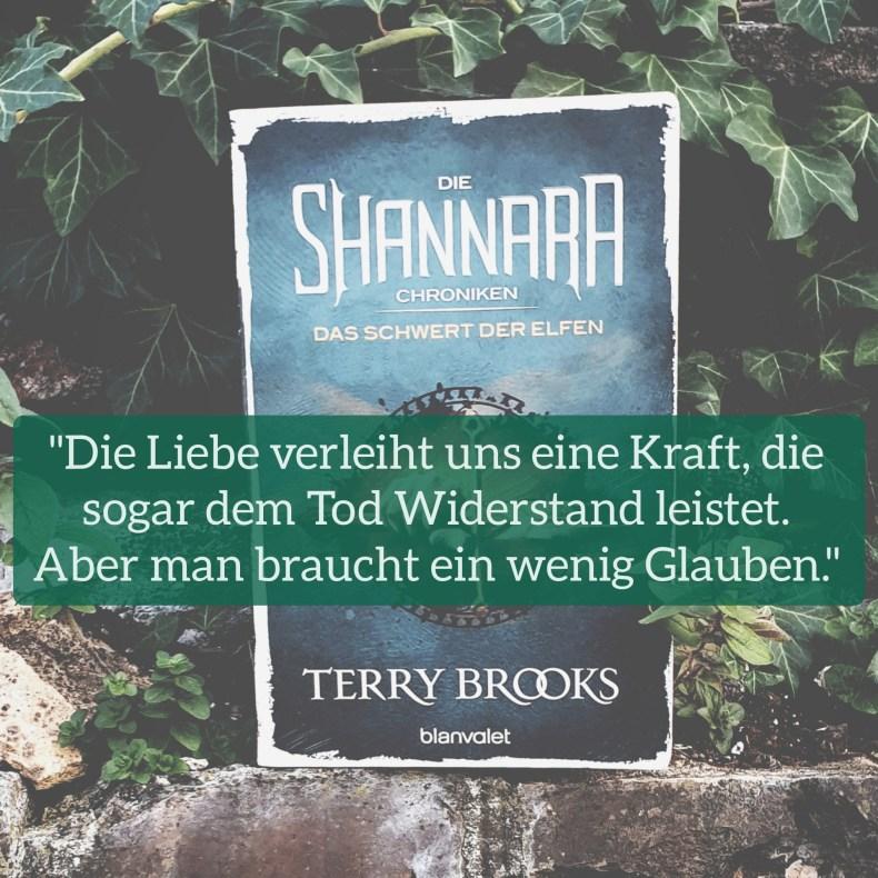 """""""Die Liebe verleiht uns eine Kraft, die sogar dem Tod Widerstand leistet. Aber man braucht ein wenig Glauben."""" aus Die Shannara Chroniken von Terry Brooks"""