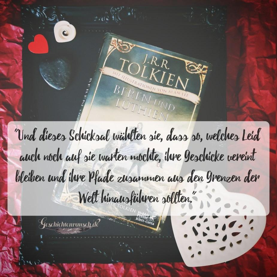 """""""Und dieses Schicksal wählten sie, dass so, welches Leid auch noch auf sie warten mochte, ihre Geschicke vereint bleiben und ihre Pfade zusammen aus den Grenzen der Welt hinausführen sollten."""" aus Beren und Lúthien von J. R. R. Tolkien"""
