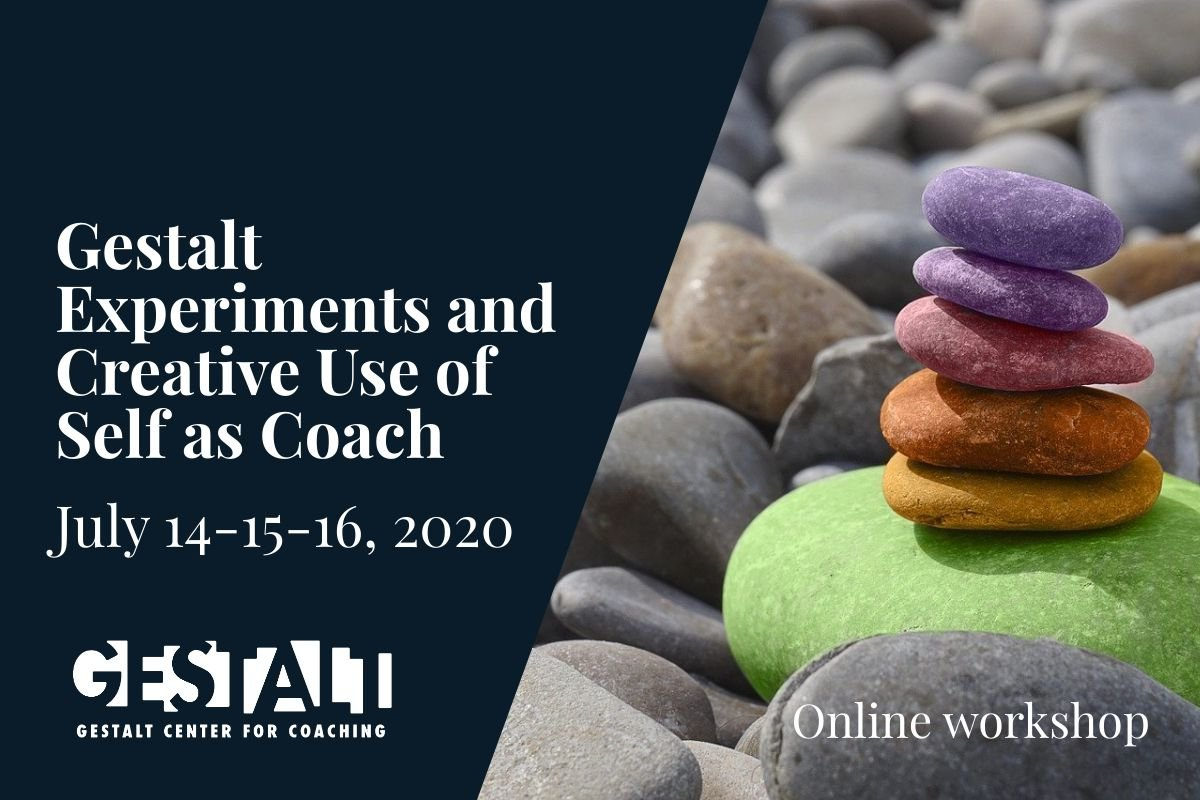 Gestalt Experiments and Creative Use of Self as Coach Online: July 14-15-16, 2020